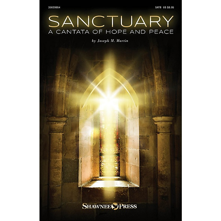 Shawnee PressSanctuary (A Cantata of Hope and Peace) REHEARSAL TX Composed by Joseph M. Martin