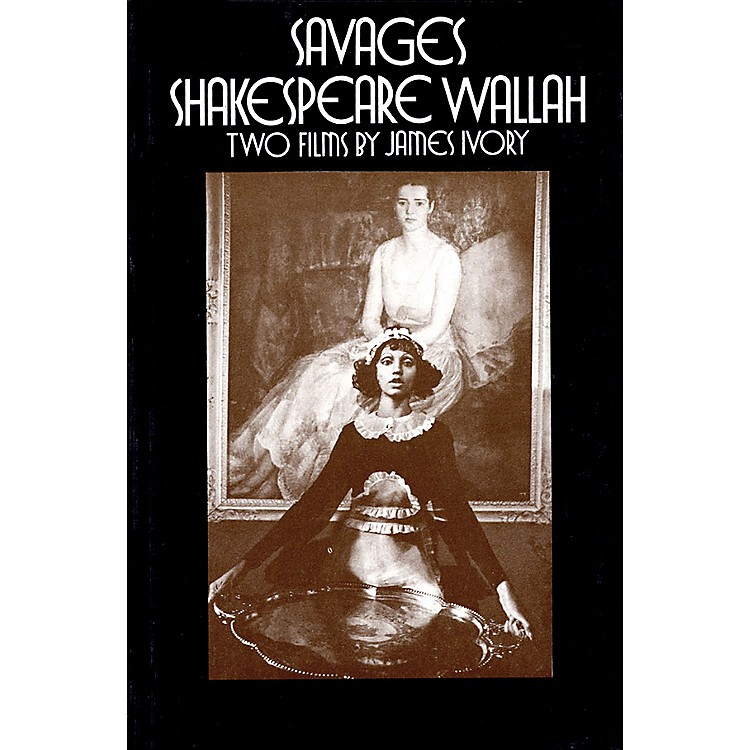 Applause BooksSavages/Shakespeare Wallah (Two Films by James Ivory) Applause Books Series Written by James Ivory