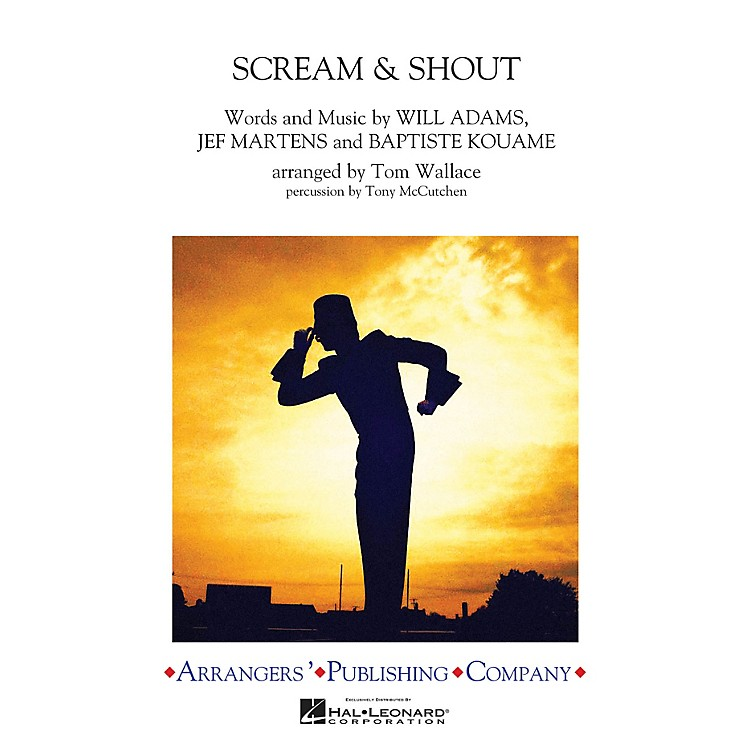 ArrangersScream & Shout Marching Band Level 3 by will.i.am Arranged by Tom Wallace