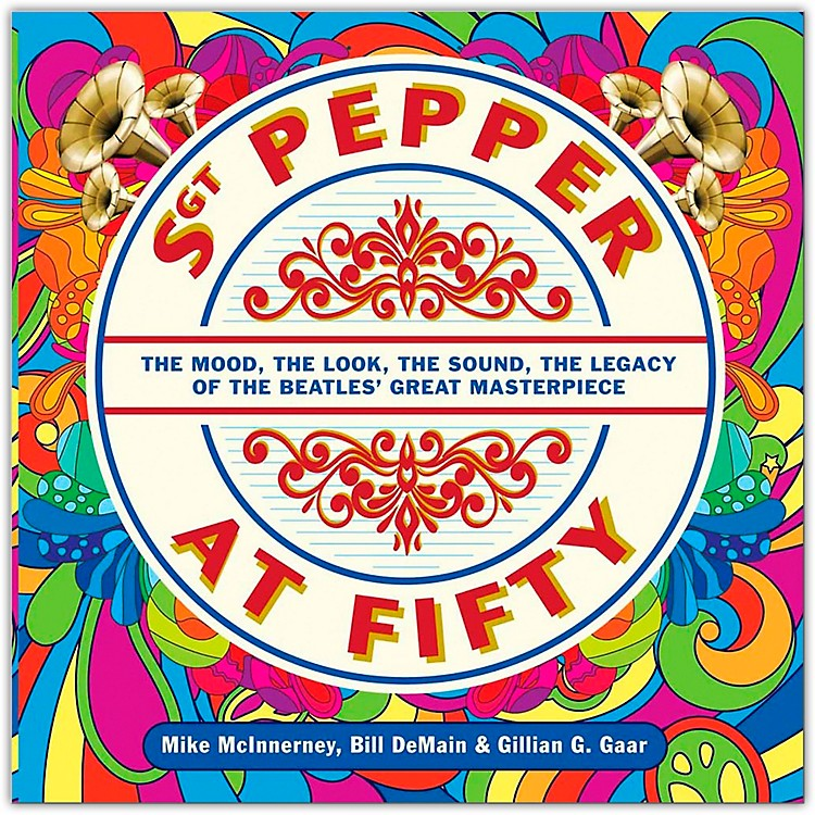 Hal LeonardSgt. Pepper at Fifty - The Mood, the Look, the Sound, the Legacy of the Beatles' Great Masterpiece