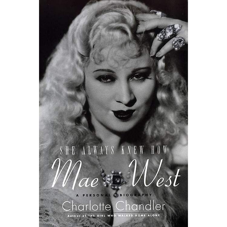 Applause BooksShe Always Knew How: Mae West Applause Books Series Softcover Written by Charlotte Chandler