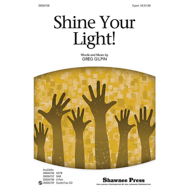 Shawnee PressShine Your Light! 2-Part composed by Greg Gilpin