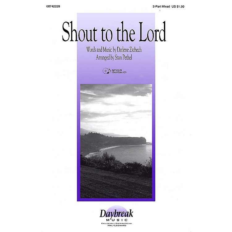 Daybreak MusicShout to the Lord 2 Part Mixed arranged by Stan Pethel