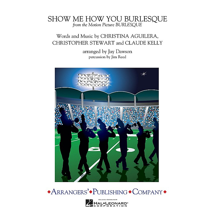 ArrangersShow Me How You Burlesque Marching Band Level 3 by Christina Aguilera Arranged by Jay Dawson