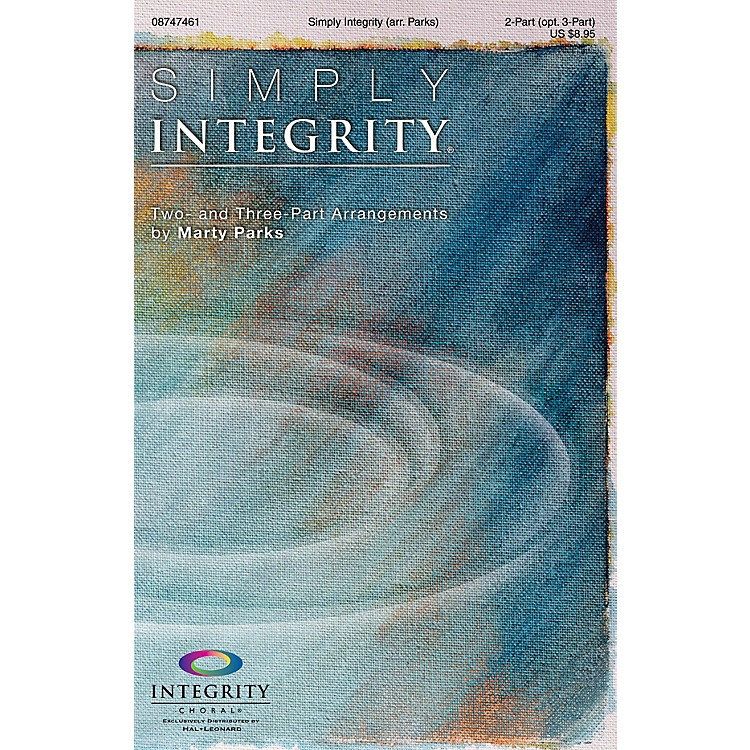 Integrity ChoralSimply Integrity (Two- and Three-Part Arrangements) SPLIT TRAX Arranged by Marty Parks