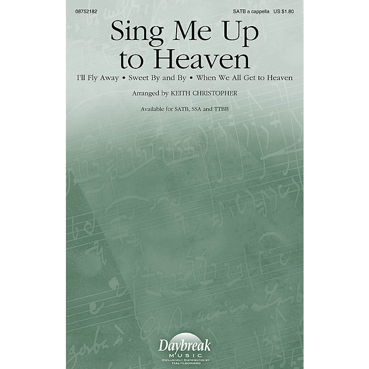 Daybreak MusicSing Me Up to Heaven SSA A Cappella Arranged by Keith Christopher