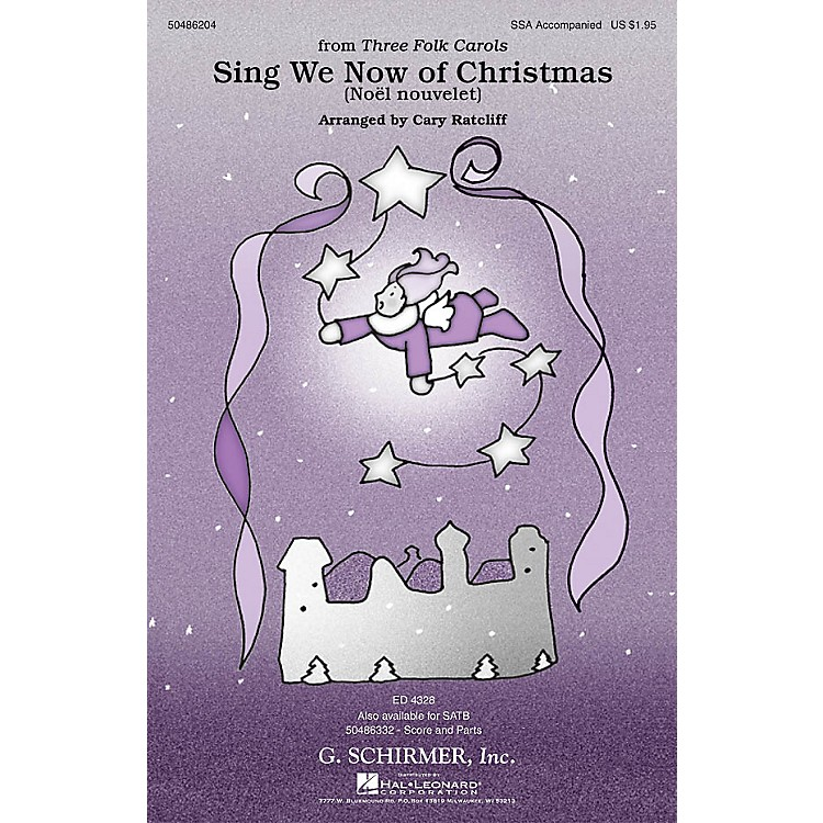 G. SchirmerSing We Now of Christmas (Noël Nouvelet) (from Three Folk Carols) SSA arranged by Cary Ratcliff