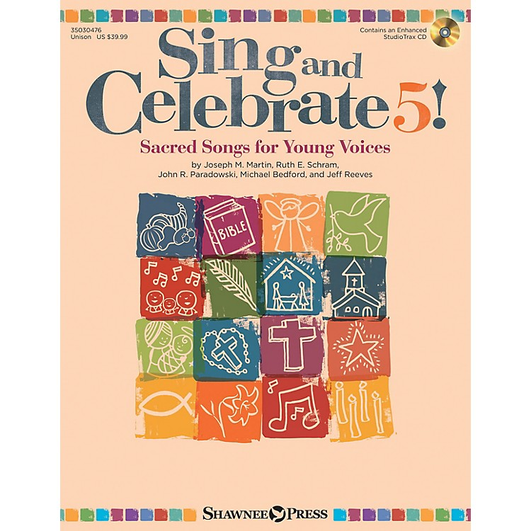 Shawnee Press Sing and Celebrate 5! Sacred Songs for Young Voices Unison Book/CD composed by John R. Paradowski