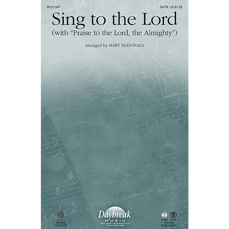 Daybreak MusicSing to the Lord (with Praise to the Lord, the Almighty) SATB by Sandi Patty arranged by Mary McDonald
