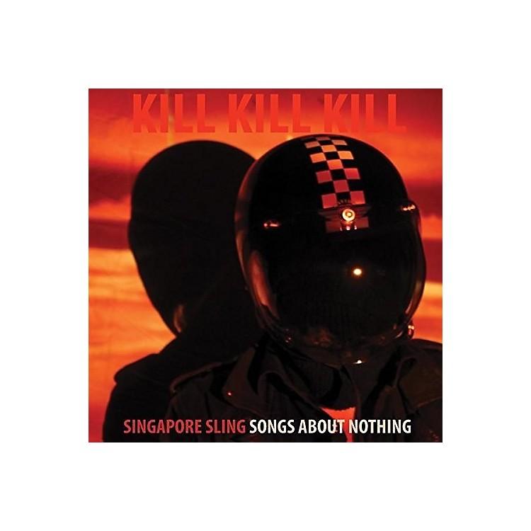 AllianceSingapore Sling - Kill Kill Kill (Songs About Nothing)