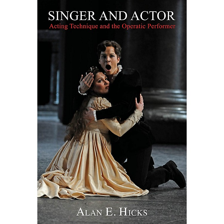 Amadeus PressSinger and Actor (Acting Technique and the Operatic Performer) Amadeus Series Softcover by Alan E. Hicks