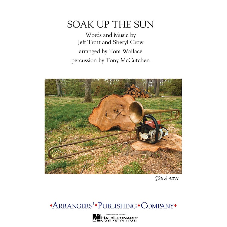 ArrangersSoak Up the Sun Marching Band Level 3 by Sheryl Crow Arranged by Tom Wallace