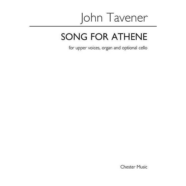 Chester MusicSong for Athene (SSAA, Organ and Optional Cello) SSAA Composed by John Tavener Arranged by Barry Rose
