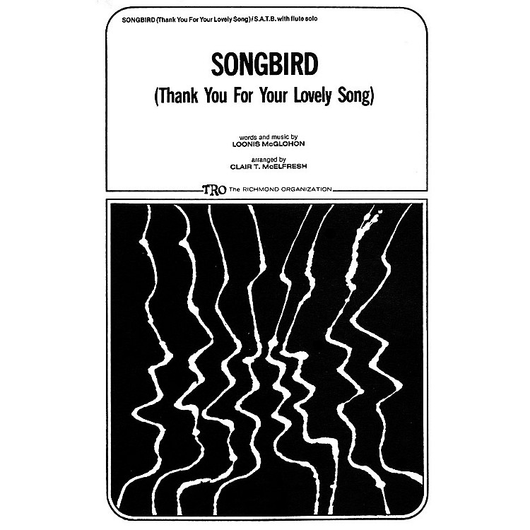 TRO ESSEX Music GroupSongbird (Thank You for Your Lovely Song) SATB Arranged by Clair T. McElfresh