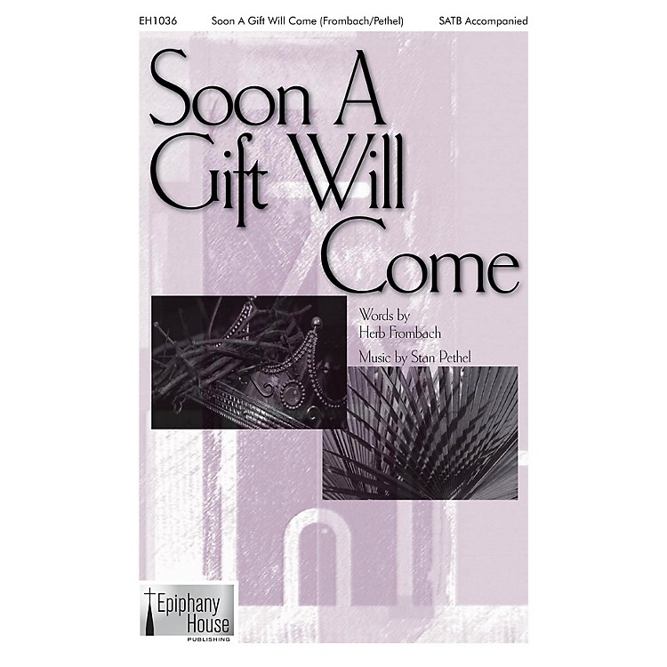 Epiphany House PublishingSoon a Gift Will Come SATB composed by Stan Pethel