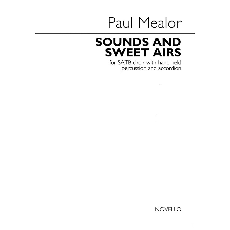 NovelloSounds and Sweet Airs (for SATB choir with hand-held percussion and accordion) SATB by Paul Mealor