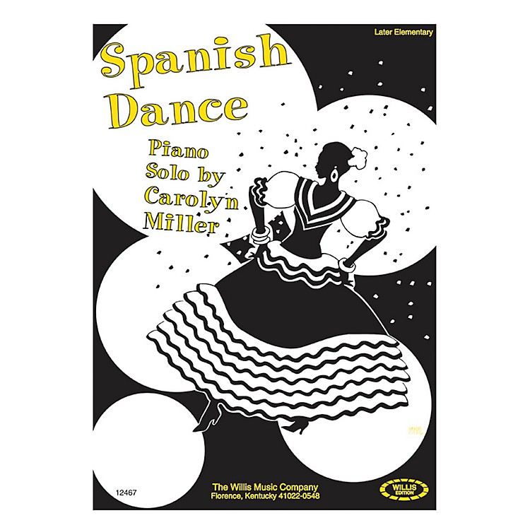 Willis MusicSpanish Dance (Later Elem Level) Willis Series by Carolyn Miller