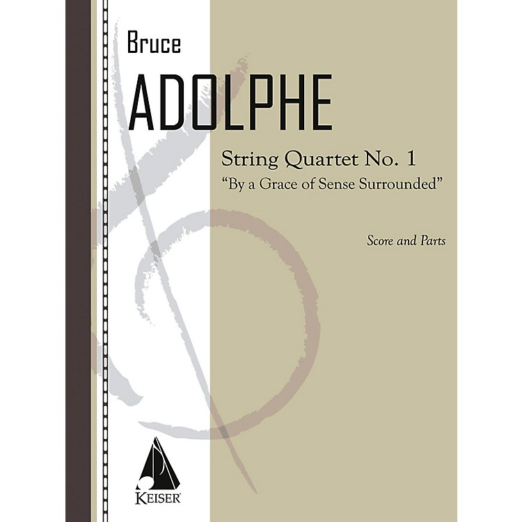 Lauren Keiser Music Publishing String Quartet No. 1: By a Grace of Sense Surrounded (String Quartet) LKM Music Series by Bruce Adolphe