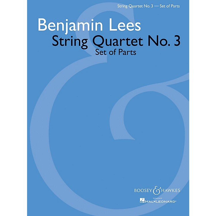Boosey and HawkesString Quartet No. 3 (Set of Parts) Boosey & Hawkes Chamber Music Series Composed by Benjamin Lees