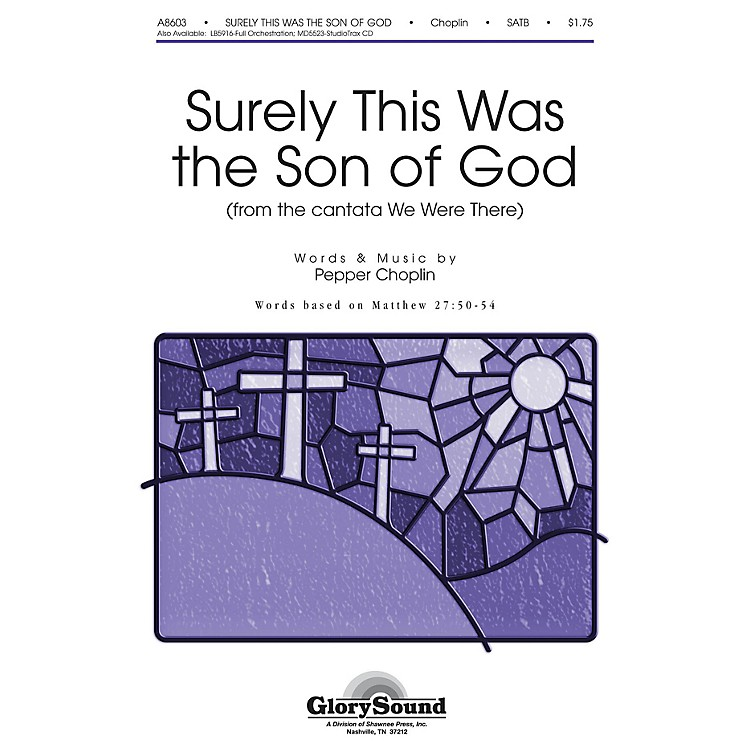 Shawnee Press Surely This Was the Son of God (from We Were There) SATB composed by Pepper Choplin