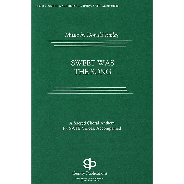 Gentry PublicationsSweet was the Song SATB composed by Donald Bailey