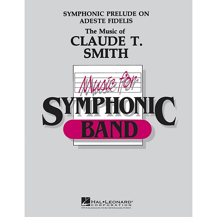 Hal LeonardSymphonic Prelude on Adeste Fidelis Concert Band Level 4-5 Arranged by Claude T. Smith
