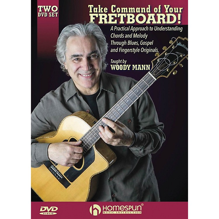 HomespunTake Command of Your Fretboard! Homespun Tapes Series DVD Written by Woody Mann