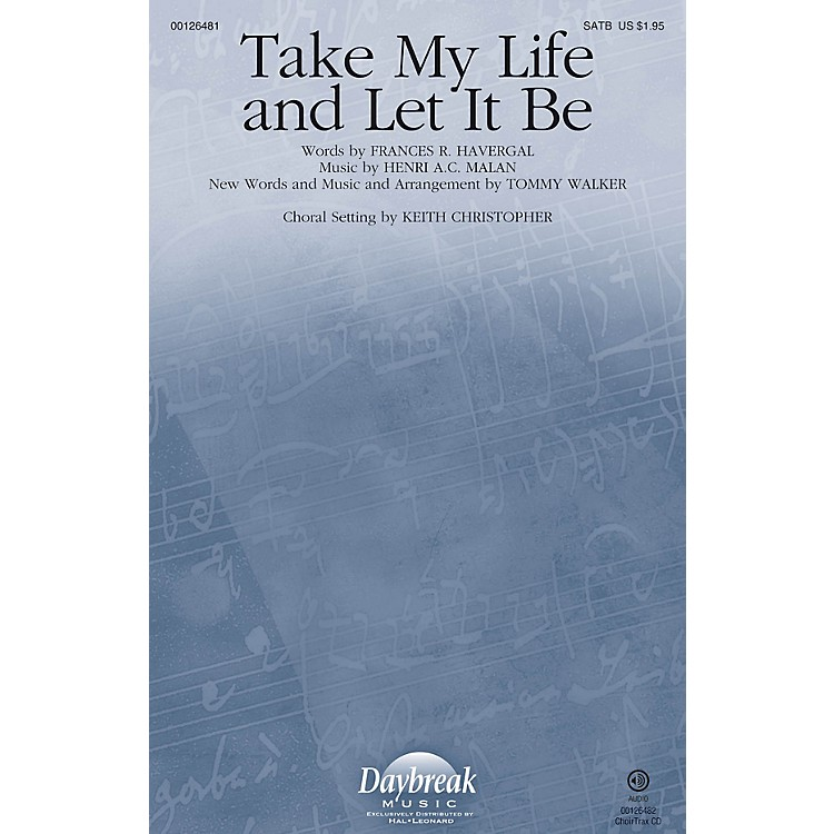 Daybreak MusicTake My Life and Let It Be SATB by Tommy Walker arranged by Keith Christopher