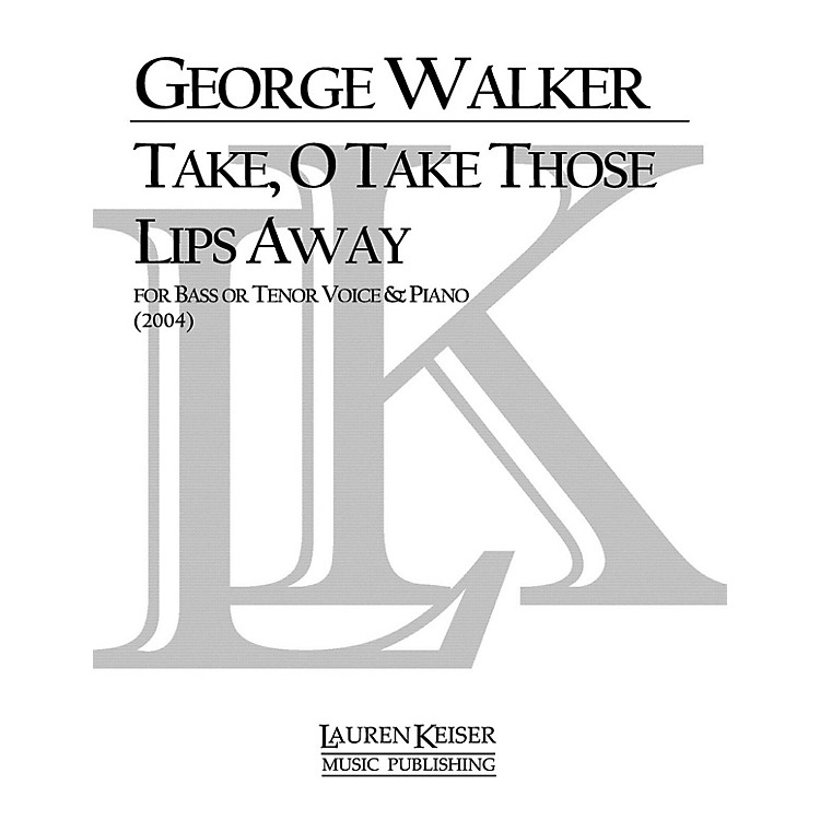 Lauren Keiser Music PublishingTake, O Take Those Lips Away (Baritone) LKM Music Series Composed by George Walker