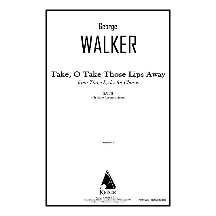 Lauren Keiser Music PublishingTake, O Take Those Lips Away (from Three Lyrics for Chorus) SATB Composed by George Walker