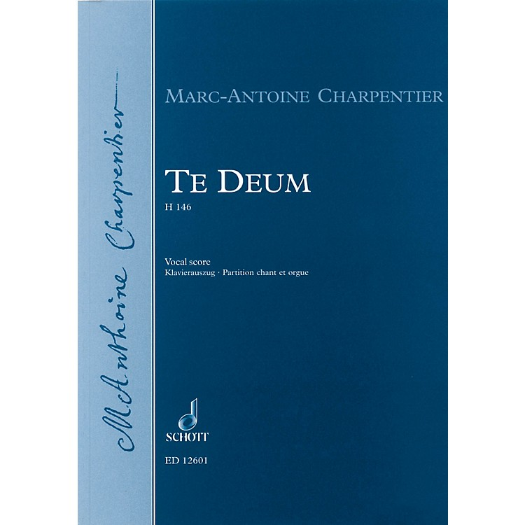 Schott Te Deum, H.146 Vocal Score Composed by Marc-Antoine Charpentier Arranged by Jean-Paul Montagnier