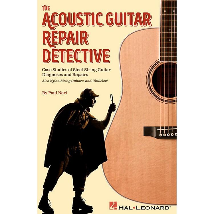 Hal LeonardThe Acoustic Guitar Repair Detective - Case Studies of Steel-String Guitar Diagnoses and Repairs