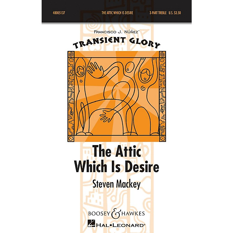 Boosey and HawkesThe Attic Which is Desire (Transient Glory Series) SSA DIVISI composed by Steven Mackey