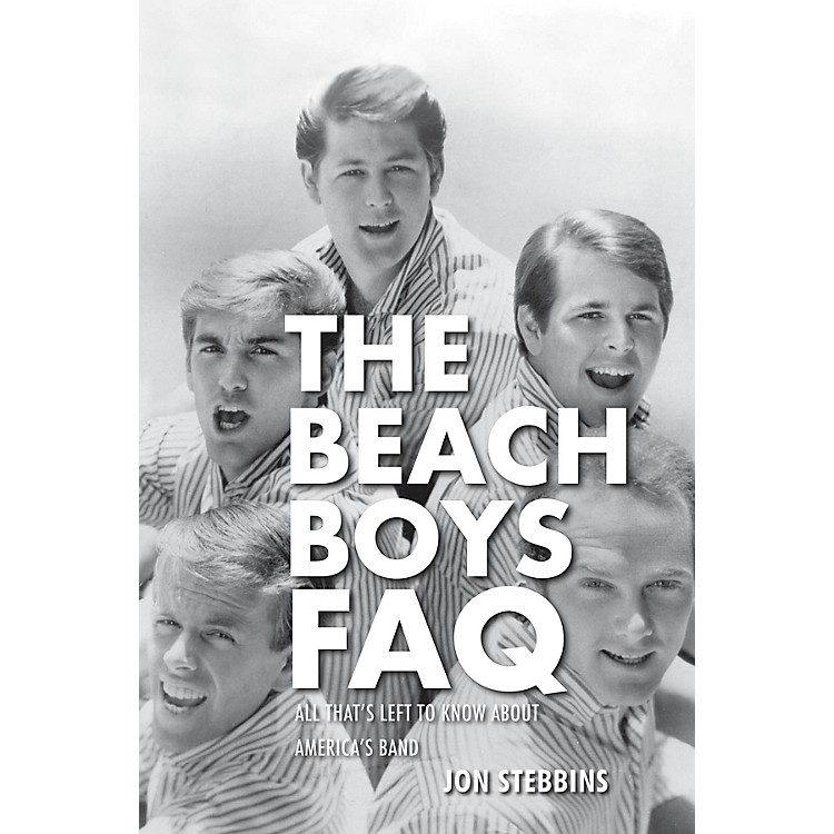 Backbeat BooksThe Beach Boys FAQ (All That's Left to Know About America's Band) FAQ Series Softcover by Jon Stebbins