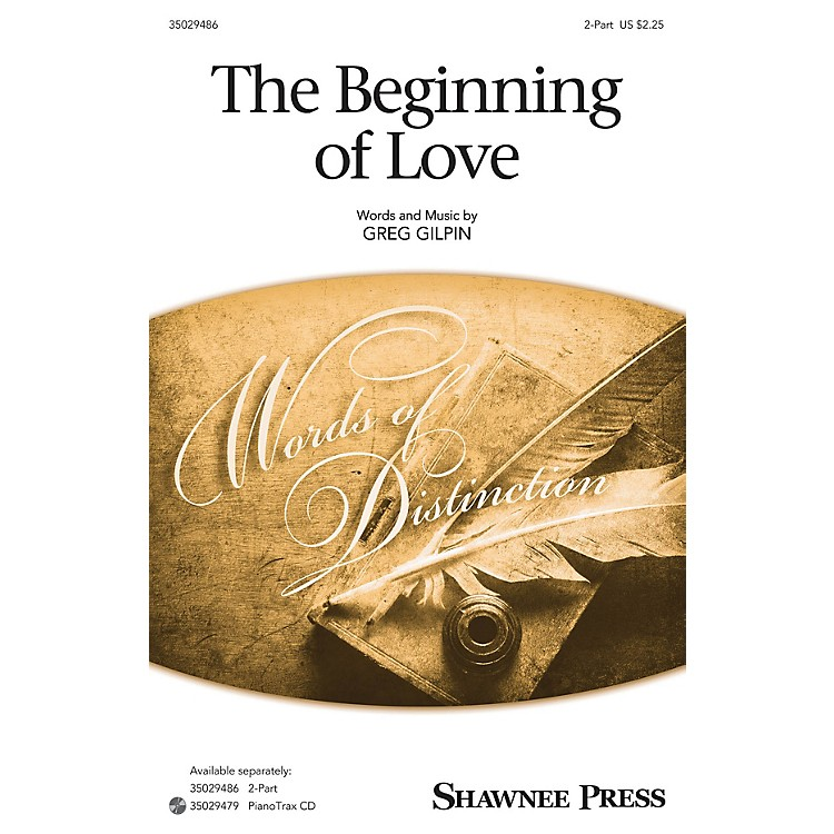 Shawnee PressThe Beginning of Love 2-Part composed by Greg Gilpin