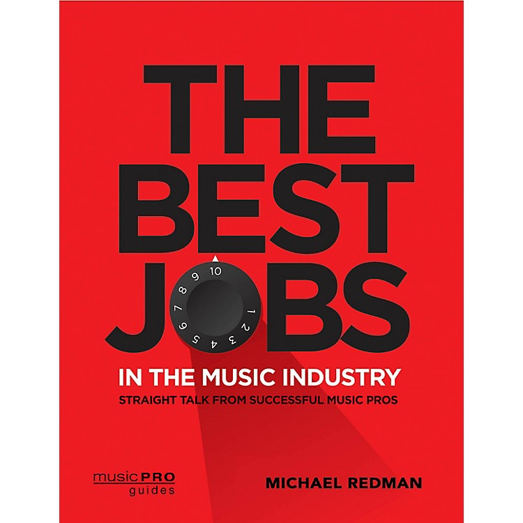 Hal LeonardThe Best Jobs in the Music Industry Music Pro Guide Series Softcover by Michael Redman