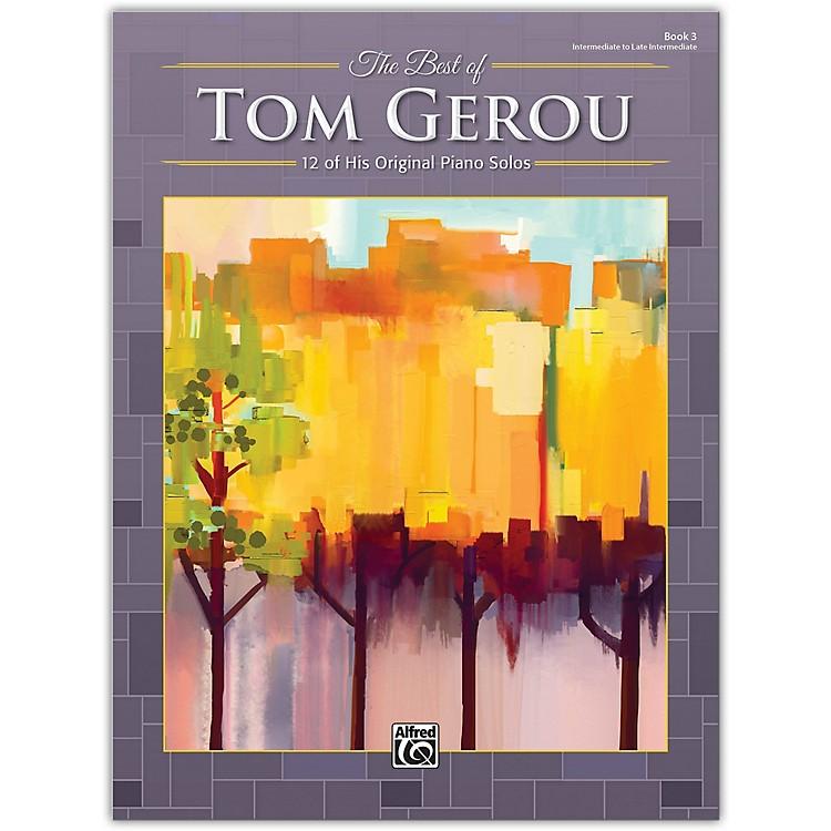 AlfredThe Best of Tom Gerou, Book 3 Intermediate / Late Intermediate