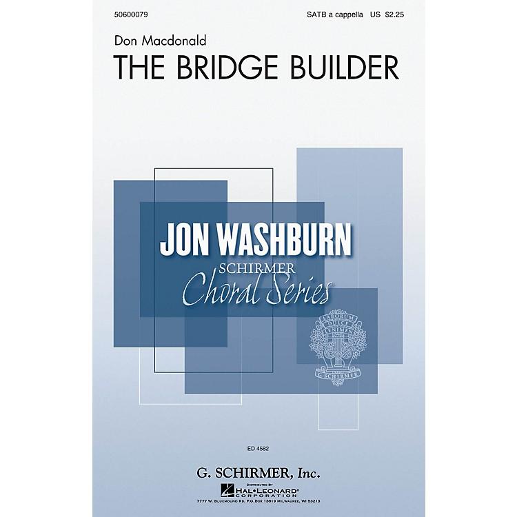 G. SchirmerThe Bridge Builder (Jon Washburn Choral Series) SATB a cappella composed by Don Macdonald