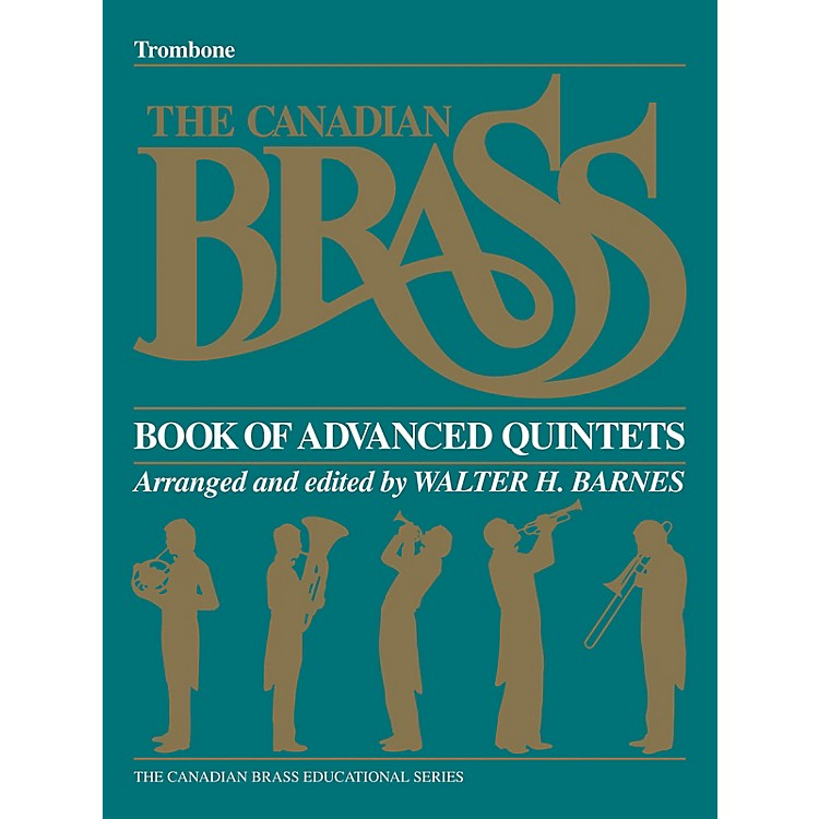 Canadian BrassThe Canadian Brass Book of Advanced Quintets (Trombone) Brass Ensemble Series Composed by Various