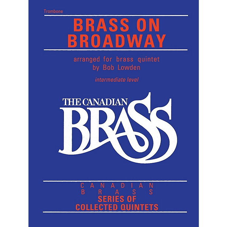 Canadian BrassThe Canadian Brass: Brass On Broadway (Trombone) Brass Ensemble Series Composed by Various