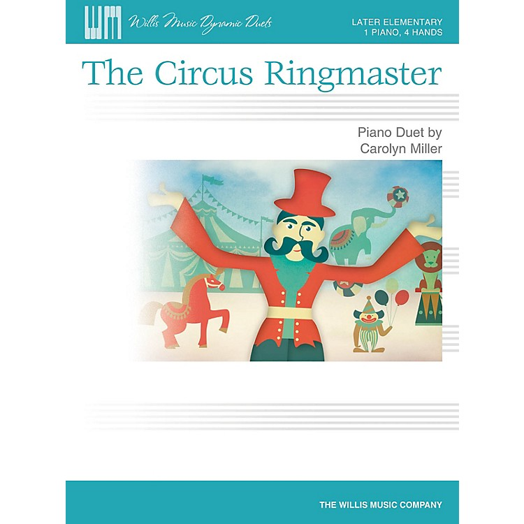 Willis MusicThe Circus Ringmaster Willis Series Book by Carolyn Miller (Level Late Elem)