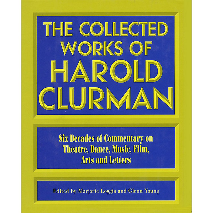 Applause Books The Collected Works of Harold Clurman Applause Books Series Written by Harold Clurman
