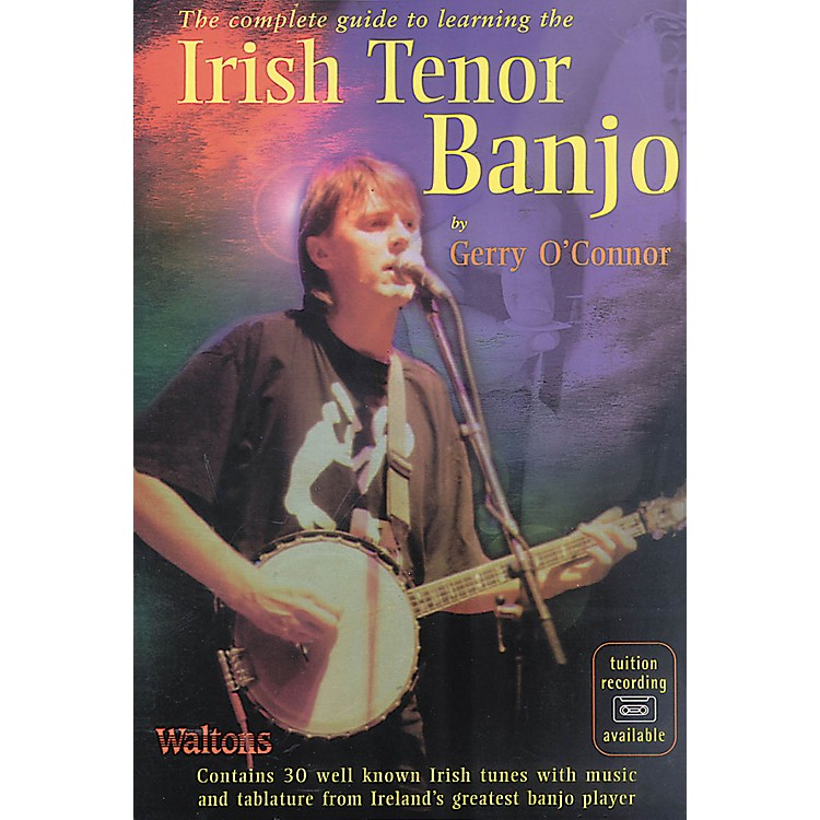 WaltonsThe Complete Guide to Learning the Irish Tenor Banjo Waltons Irish Music Books Series by Gerry O'Connor