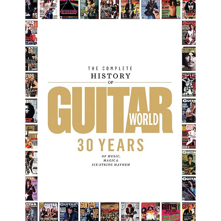 Hal LeonardThe Complete History Of Guitar World - 30 Years Of Music Magic And Six-String Mayhem