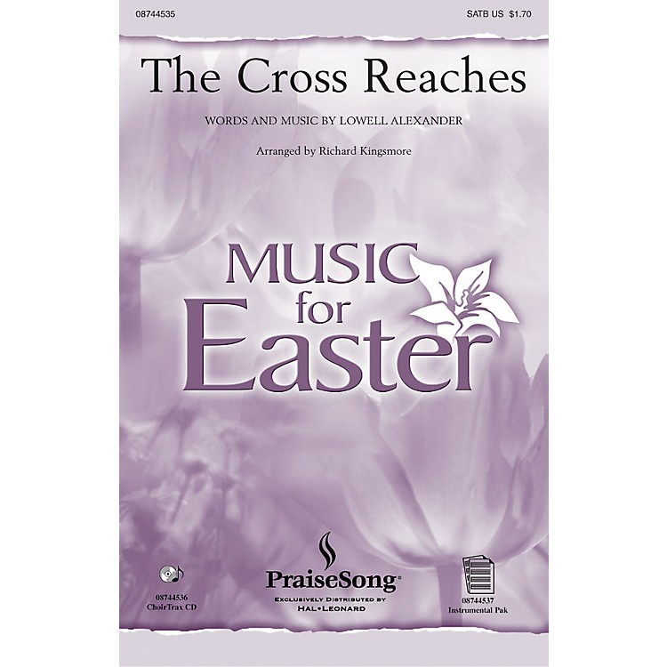 PraiseSong The Cross Reaches CHOIRTRAX CD Arranged by Richard Kingsmore