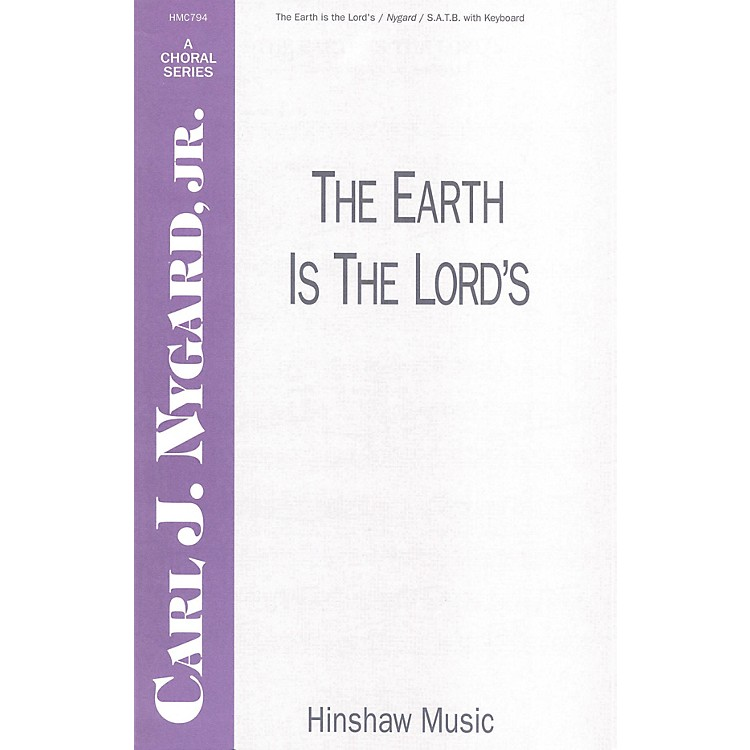 Hinshaw MusicThe Earth Is the Lord's SATB composed by Carl Nygard, Jr.