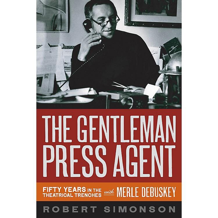 Applause BooksThe Gentleman Press Agent Applause Books Series Hardcover Written by Robert Simonson