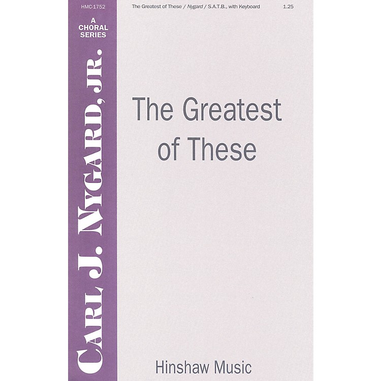 Hinshaw MusicThe Greatest of These SATB composed by Carl Nygard, Jr.