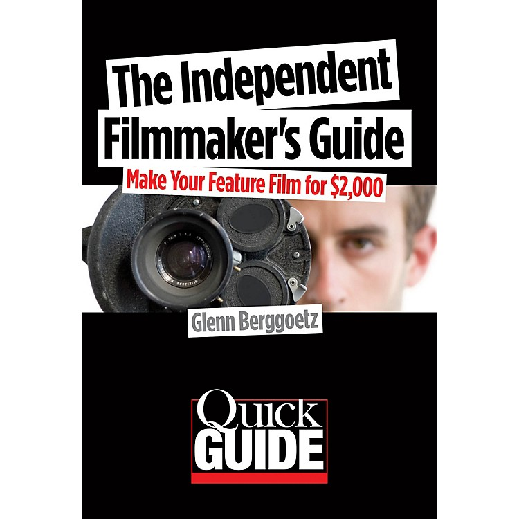Limelight Editions The Independent Filmmaker's Guide Quick Guide Series Softcover Written by Glenn Berggoetz