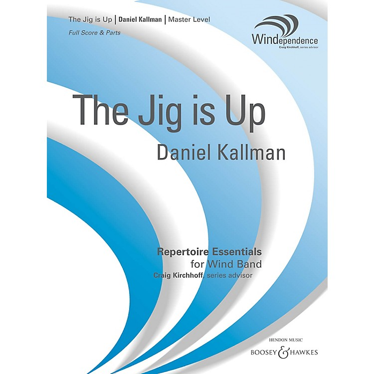 Boosey and HawkesThe Jig Is Up Concert Band Level 4 Composed by Daniel Kallman